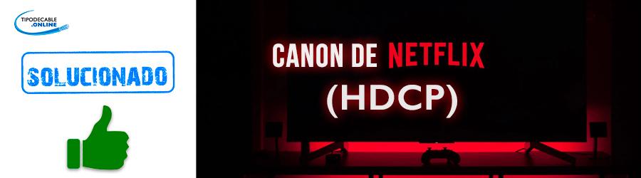 Solución canon de netflix hdcp